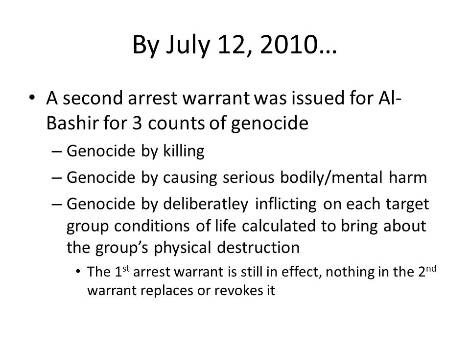 By July 12, 2010… A second arrest warrant was issued for Al-Bashir for 3 counts of genocide. Genocide by killing.