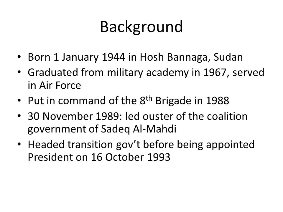 Background Born 1 January 1944 in Hosh Bannaga, Sudan