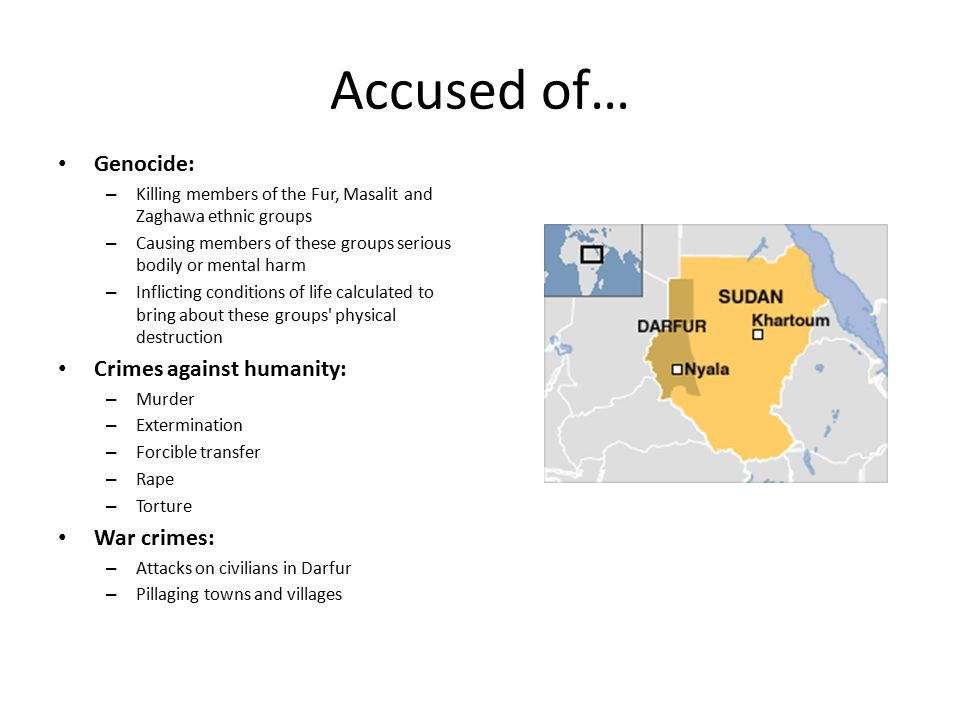 Accused of… Genocide: Crimes against humanity: War crimes: