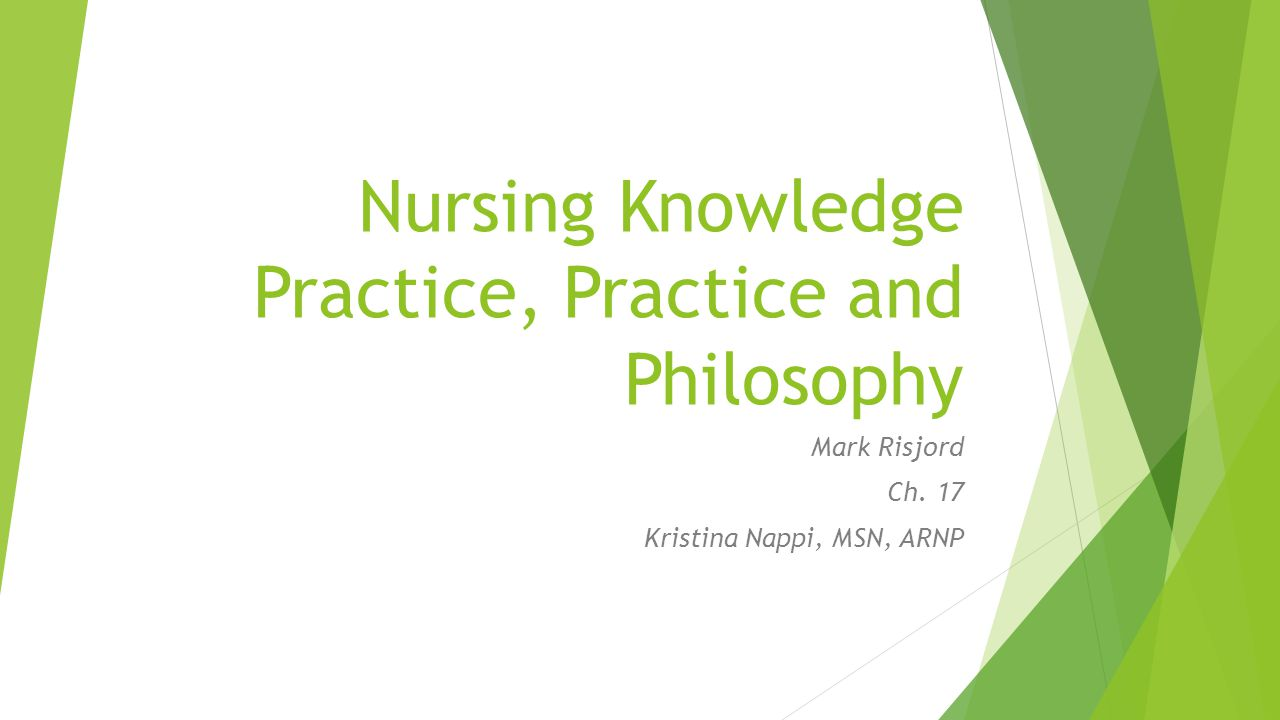 Nursing Knowledge Practice, Practice and Philosophy