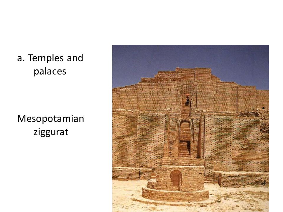 a. Temples and palaces Mesopotamian ziggurat