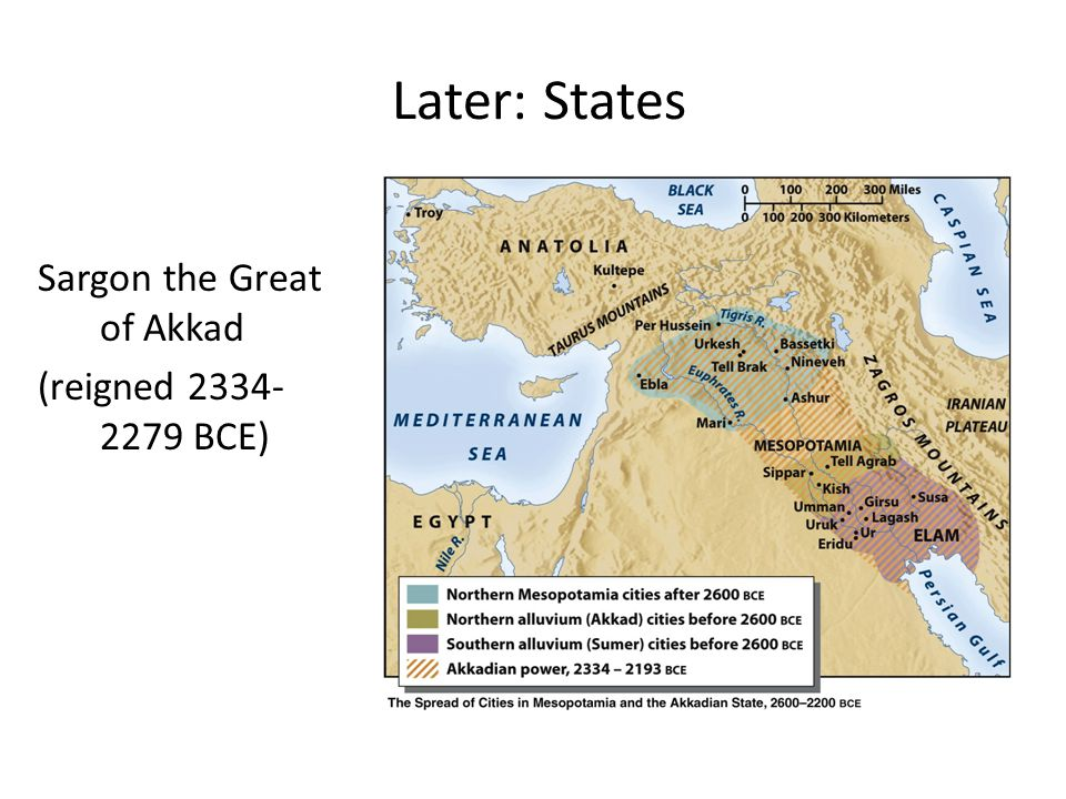 Later: States Sargon the Great of Akkad (reigned 2334-2279 BCE)