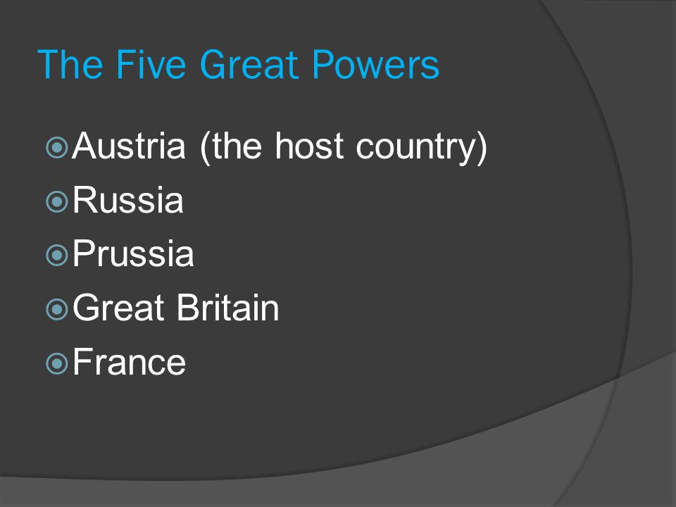 The Five Great Powers Austria (the host country) Russia Prussia