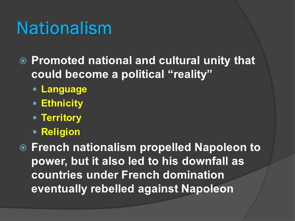 Nationalism Promoted national and cultural unity that could become a political reality Language.