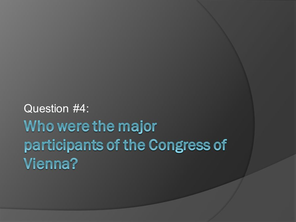 Who were the major participants of the Congress of Vienna