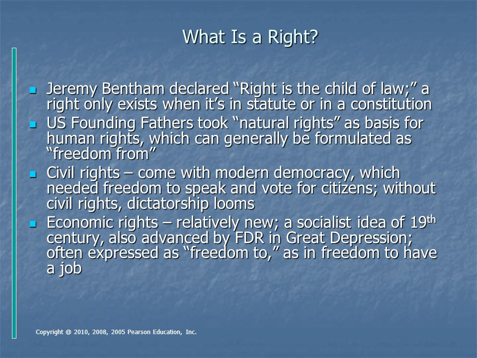 What Is a Right Jeremy Bentham declared Right is the child of law; a right only exists when it's in statute or in a constitution.