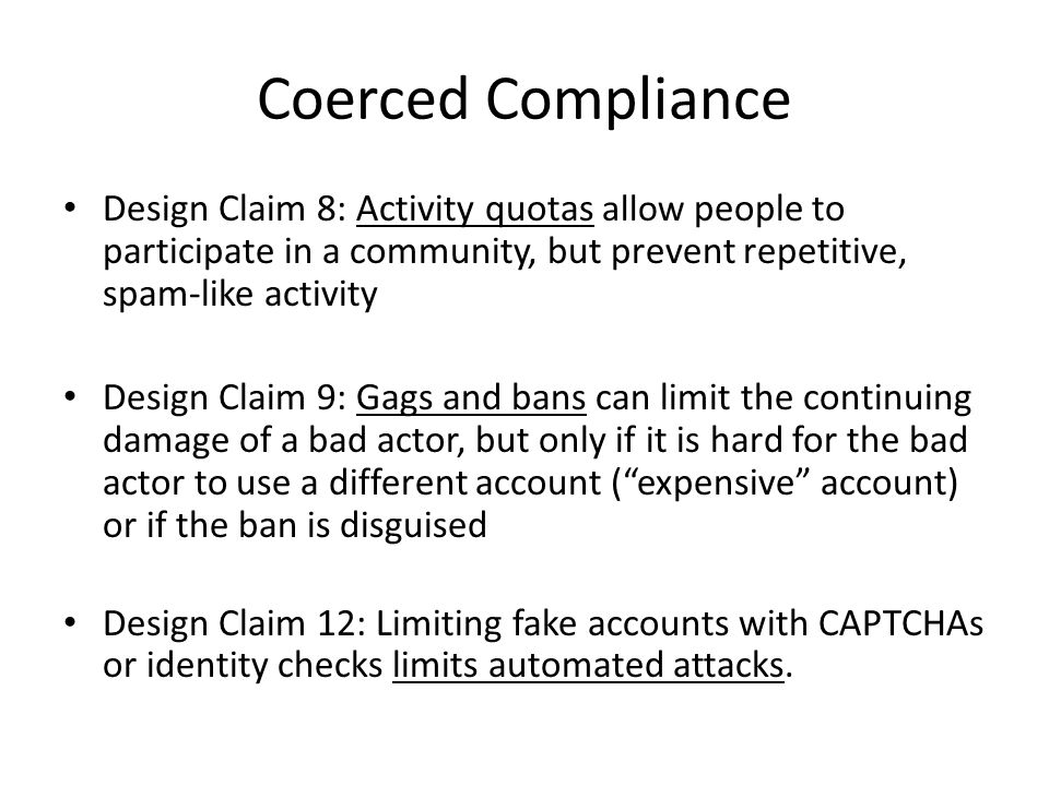 Coerced Compliance Design Claim 8: Activity quotas allow people to participate in a community, but prevent repetitive, spam-like activity.