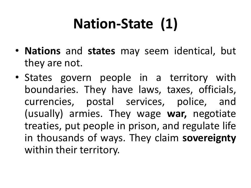 Nation-State (1) Nations and states may seem identical, but they are not.