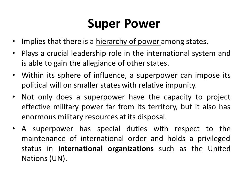 Super Power Implies that there is a hierarchy of power among states.