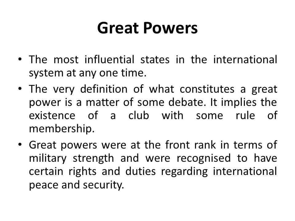 Great Powers The most influential states in the international system at any one time.
