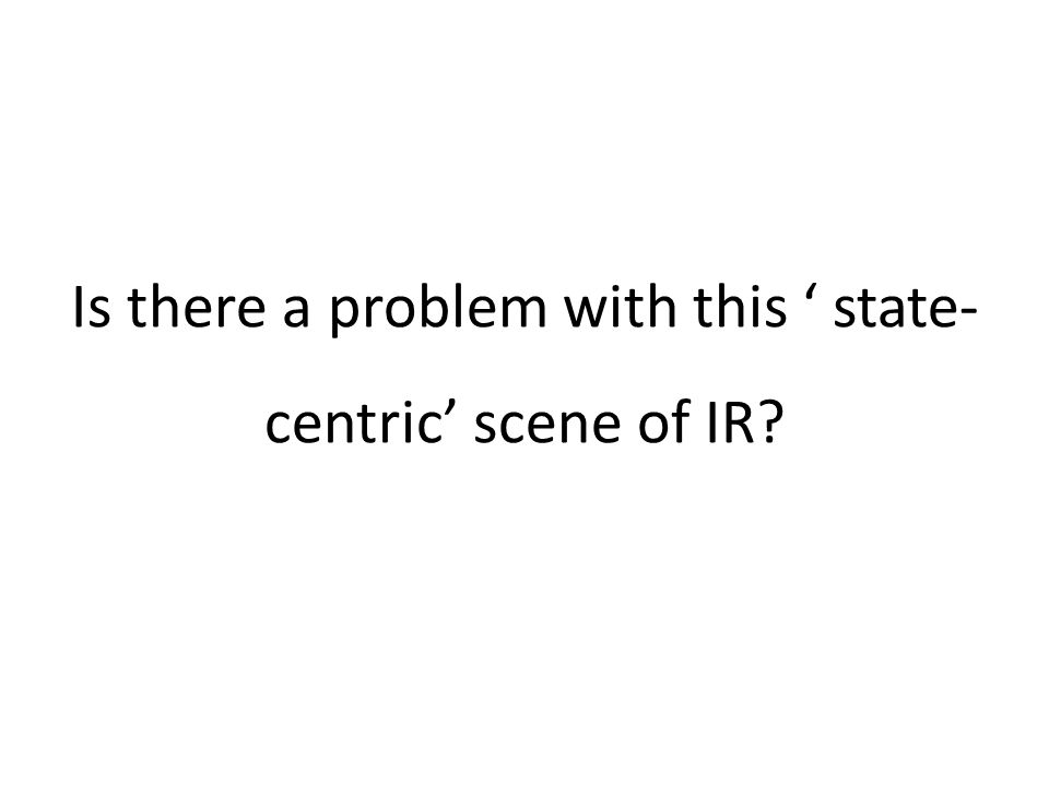 Is there a problem with this ' state-centric' scene of IR