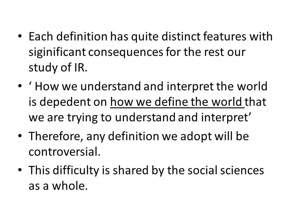 Each definition has quite distinct features with siginificant consequences for the rest our study of IR.
