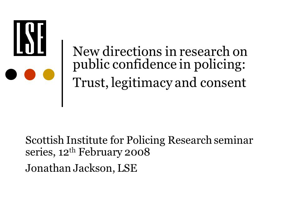 New directions in research on public confidence in policing: Trust, legitimacy and consent