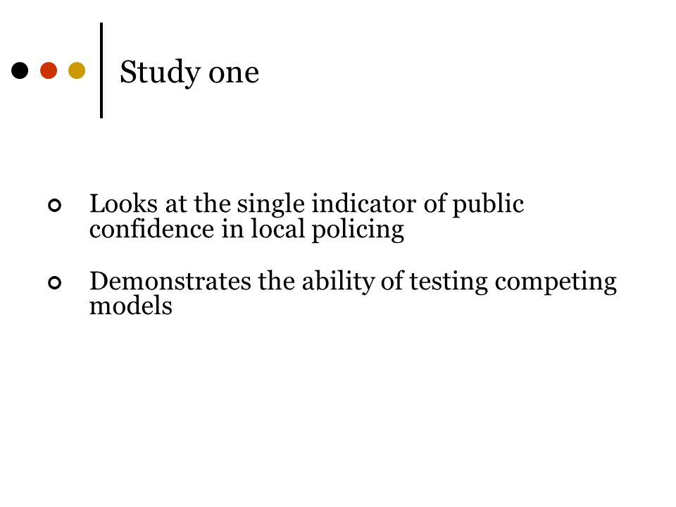 Study one Looks at the single indicator of public confidence in local policing.
