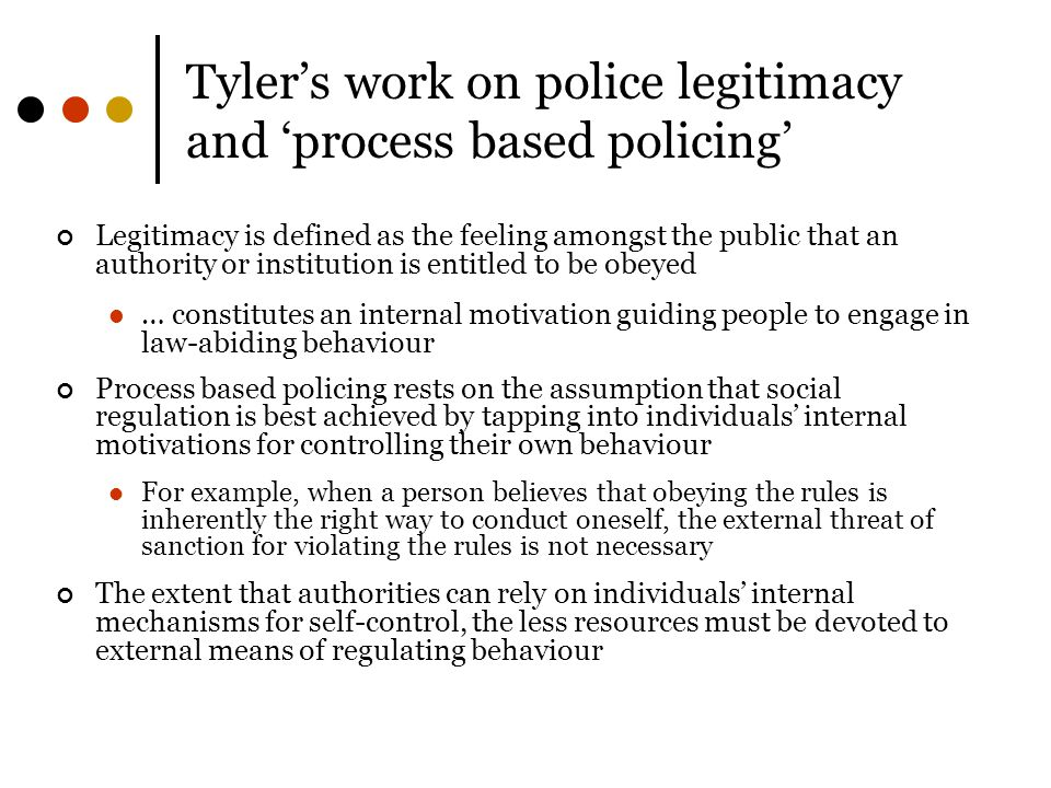 Tyler's work on police legitimacy and 'process based policing'