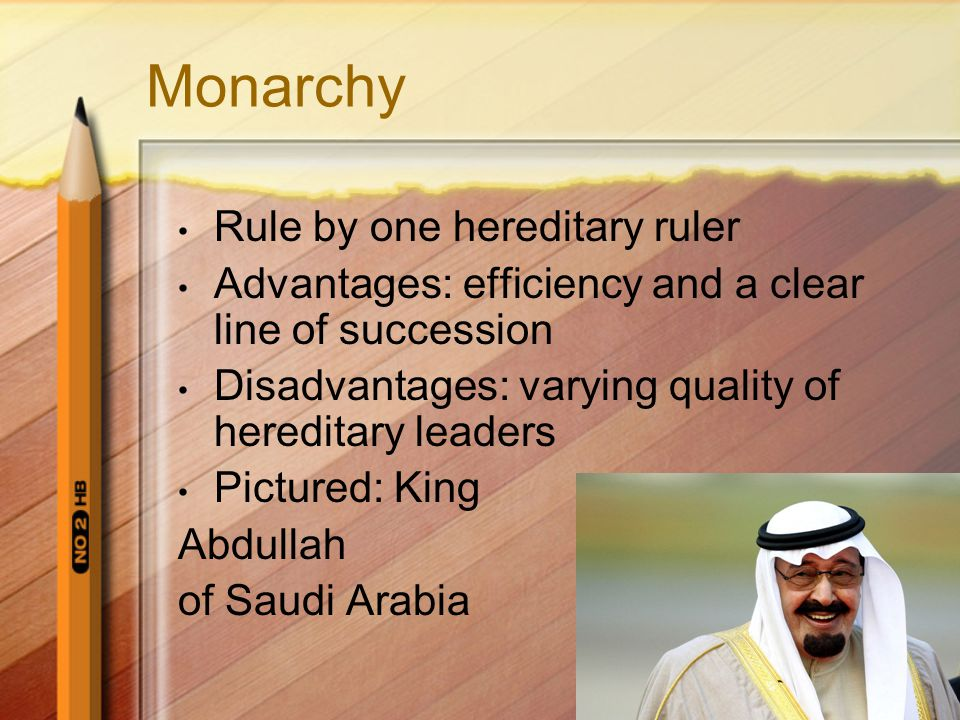 Monarchy Rule by one hereditary ruler