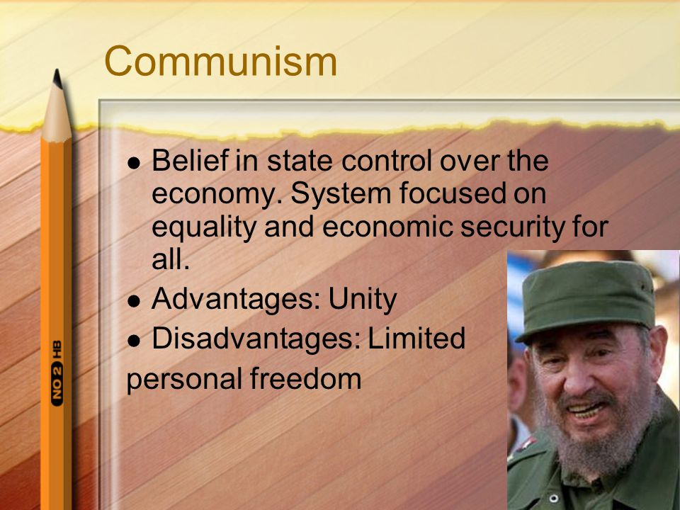 Communism Belief in state control over the economy. System focused on equality and economic security for all.