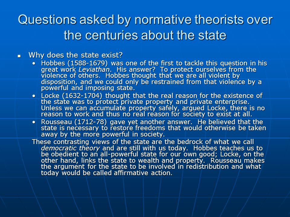 Questions asked by normative theorists over the centuries about the state