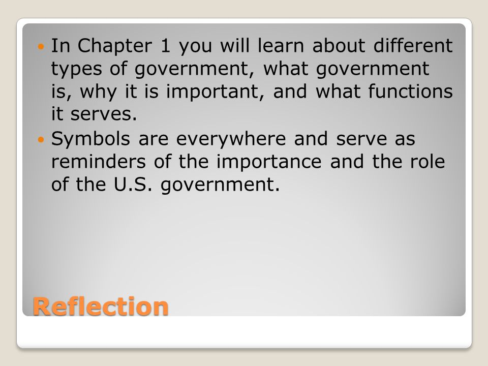 In Chapter 1 you will learn about different types of government, what government is, why it is important, and what functions it serves.