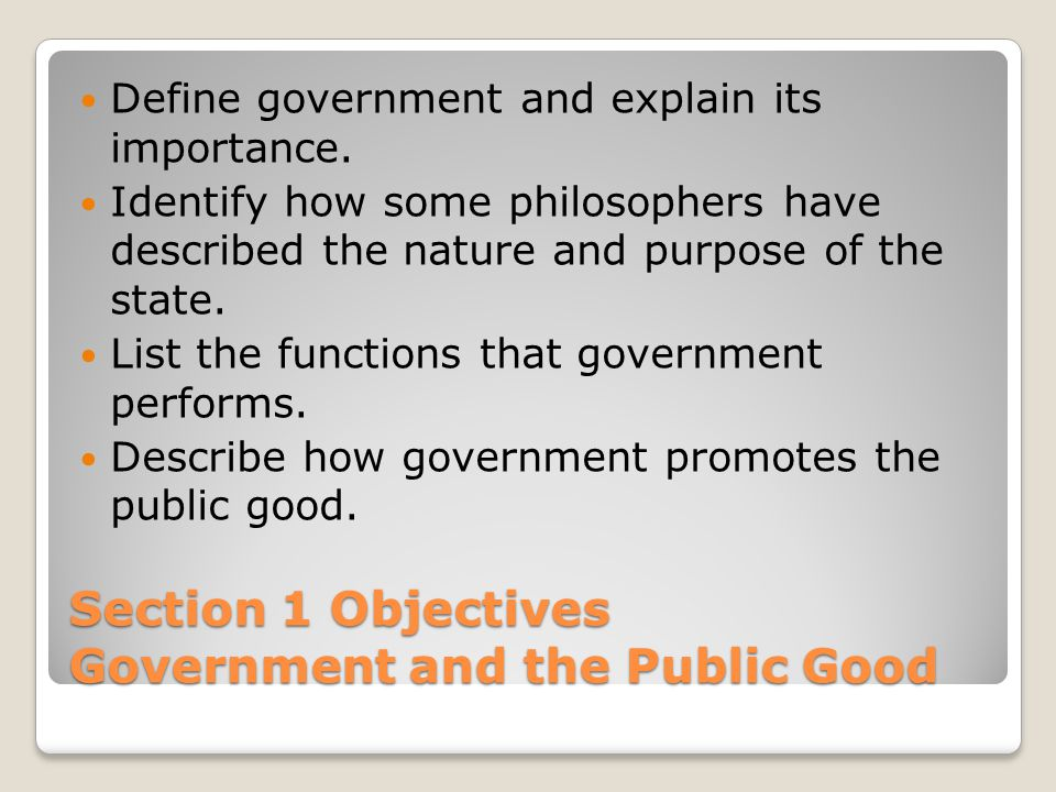 Section 1 Objectives Government and the Public Good