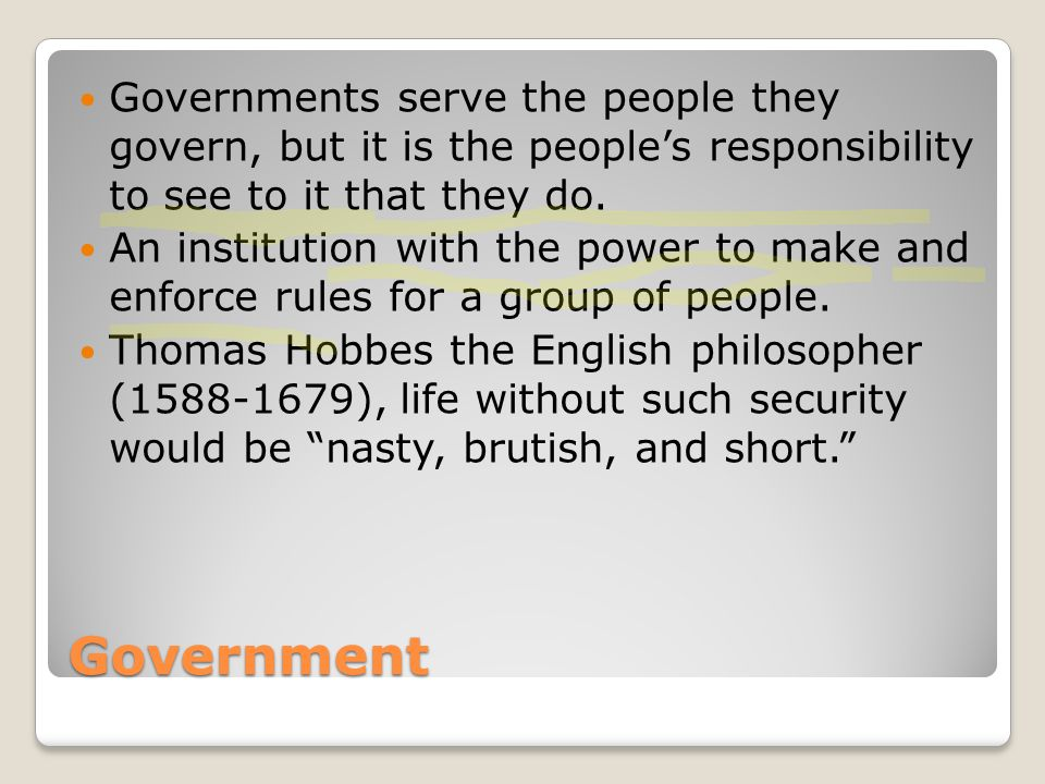 Governments serve the people they govern, but it is the people's responsibility to see to it that they do.