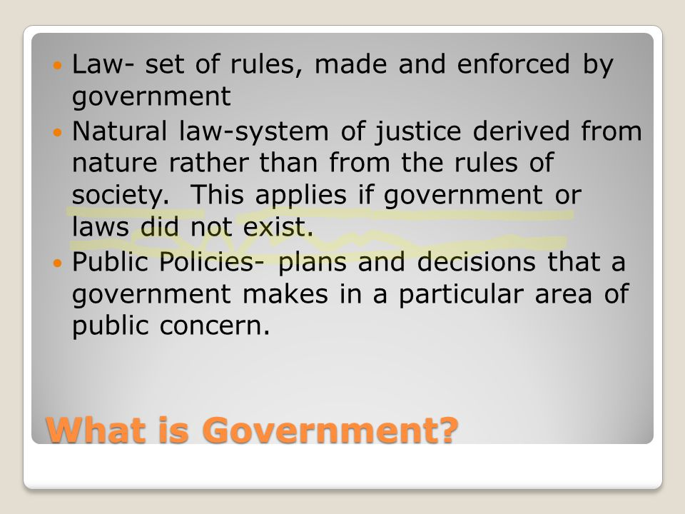What is Government Law- set of rules, made and enforced by government