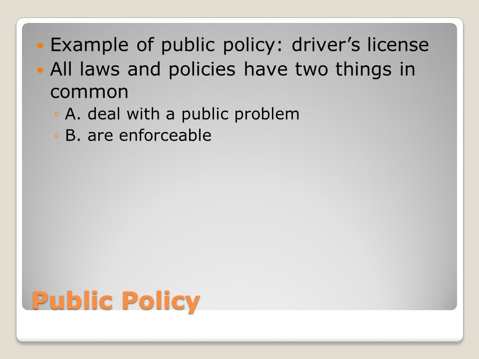 Public Policy Example of public policy: driver's license