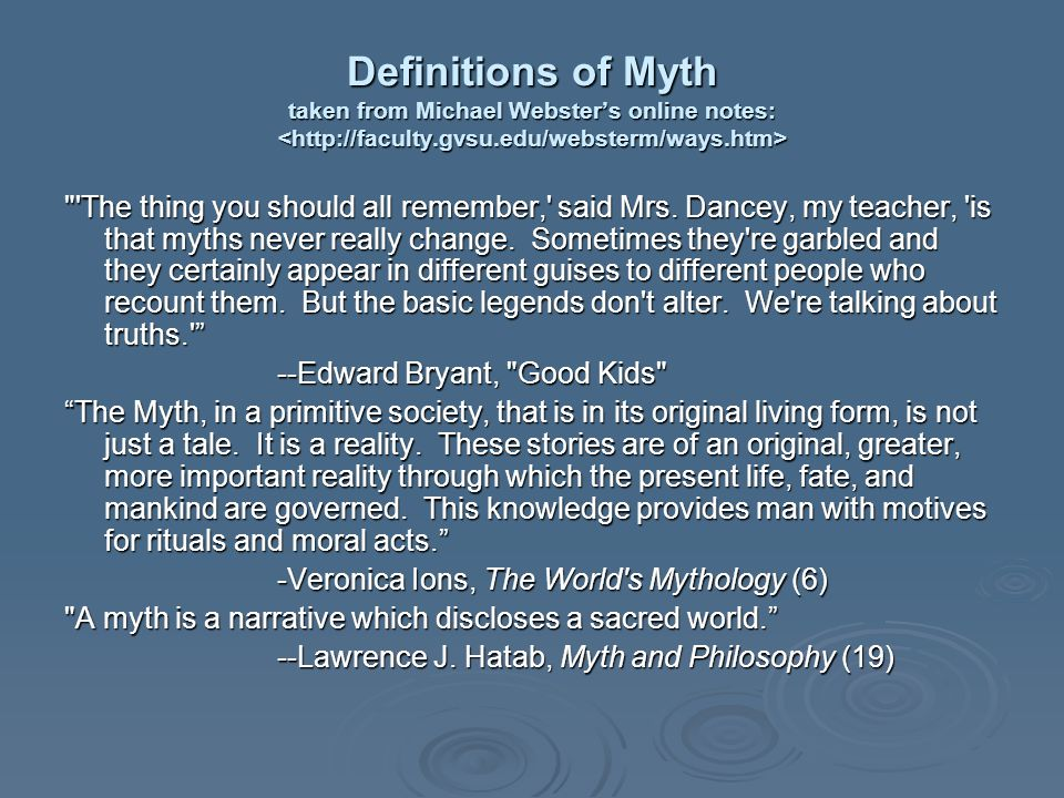 Definitions of Myth taken from Michael Webster's online notes: <http://faculty.gvsu.edu/websterm/ways.htm>