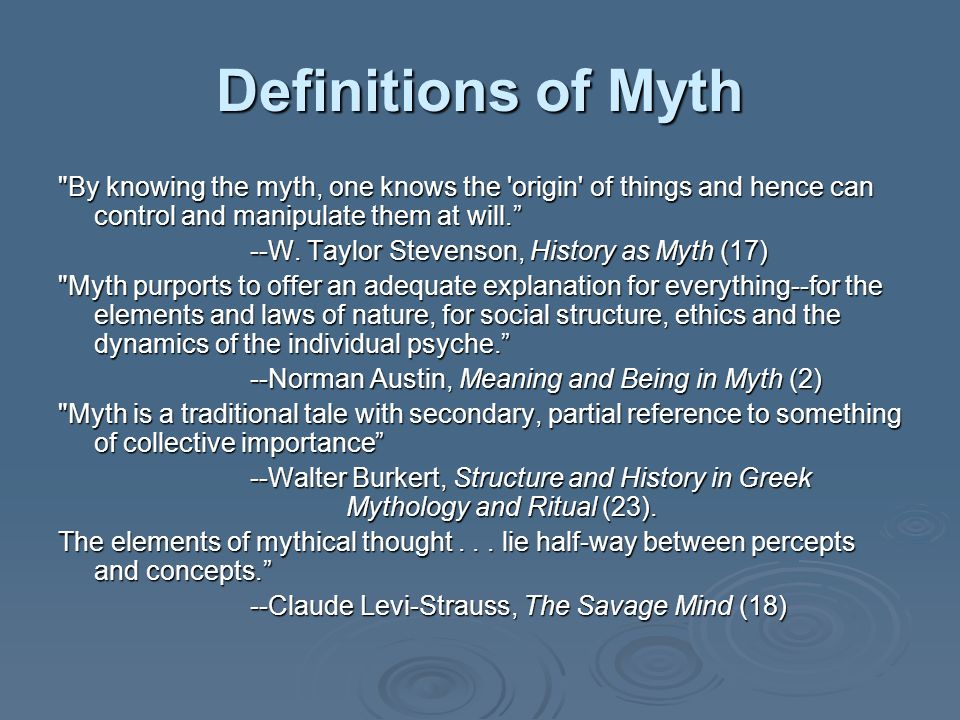 Definitions of Myth By knowing the myth, one knows the origin of things and hence can control and manipulate them at will.