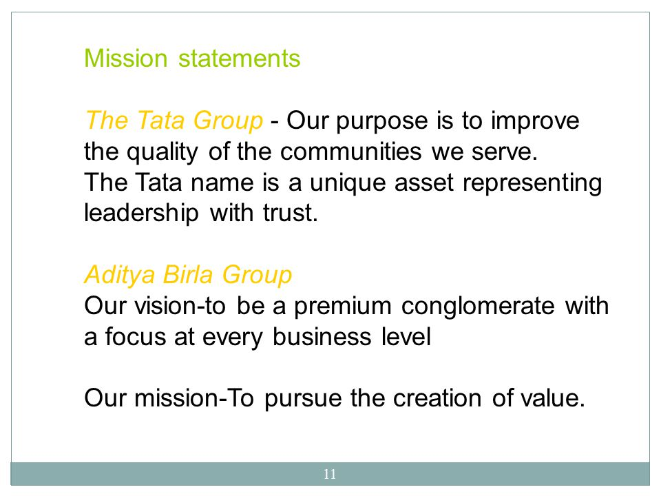 Mission statements The Tata Group - Our purpose is to improve the quality of the communities we serve.