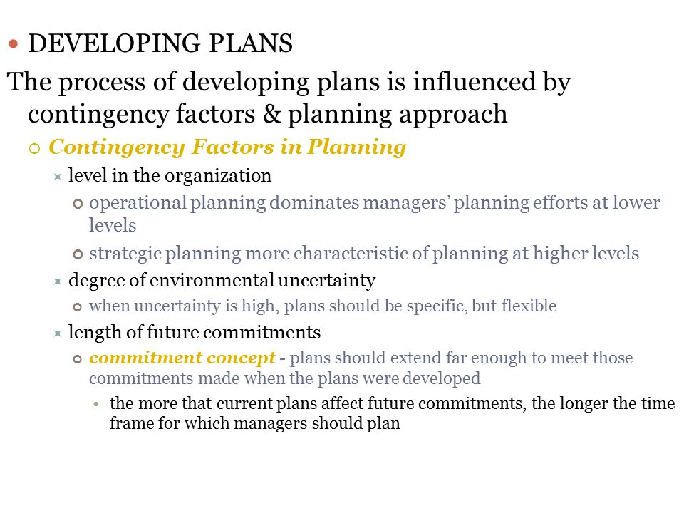 DEVELOPING PLANS The process of developing plans is influenced by contingency factors & planning approach.