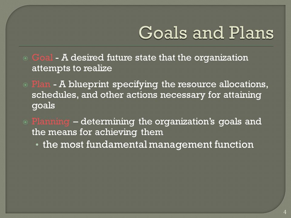 Goals and Plans the most fundamental management function