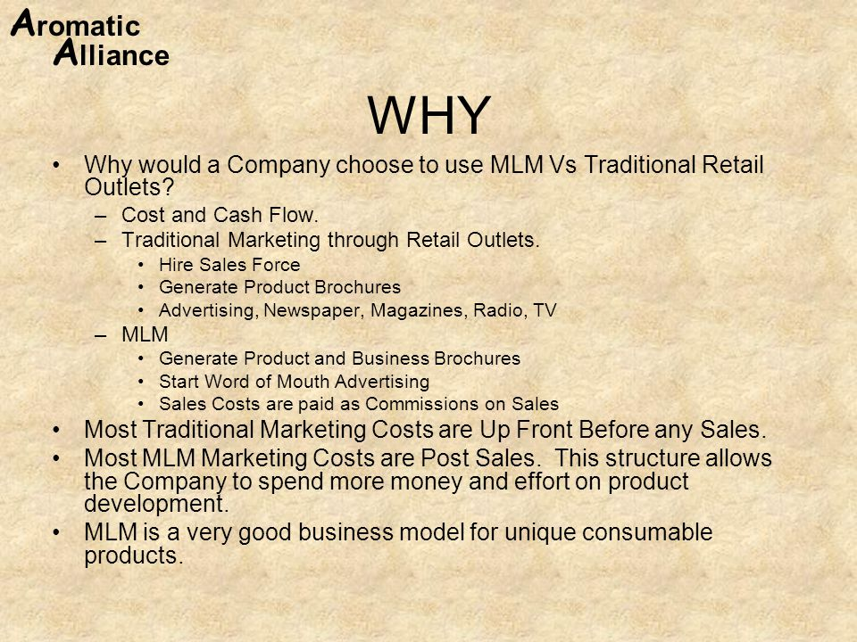 WHY Why would a Company choose to use MLM Vs Traditional Retail Outlets Cost and Cash Flow. Traditional Marketing through Retail Outlets.