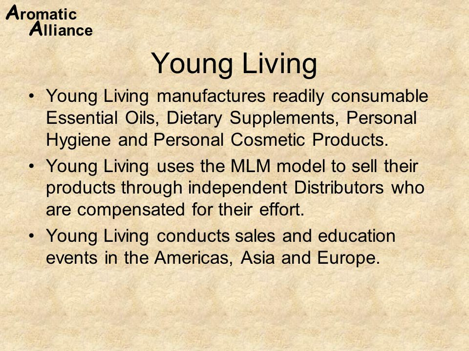 Young Living Young Living manufactures readily consumable Essential Oils, Dietary Supplements, Personal Hygiene and Personal Cosmetic Products.