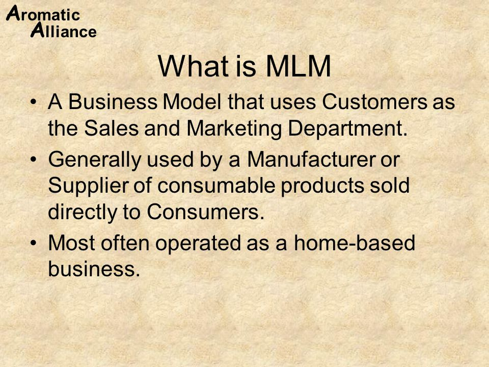What is MLM A Business Model that uses Customers as the Sales and Marketing Department.