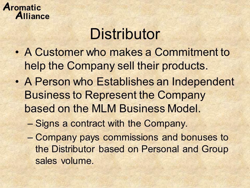 Distributor A Customer who makes a Commitment to help the Company sell their products.