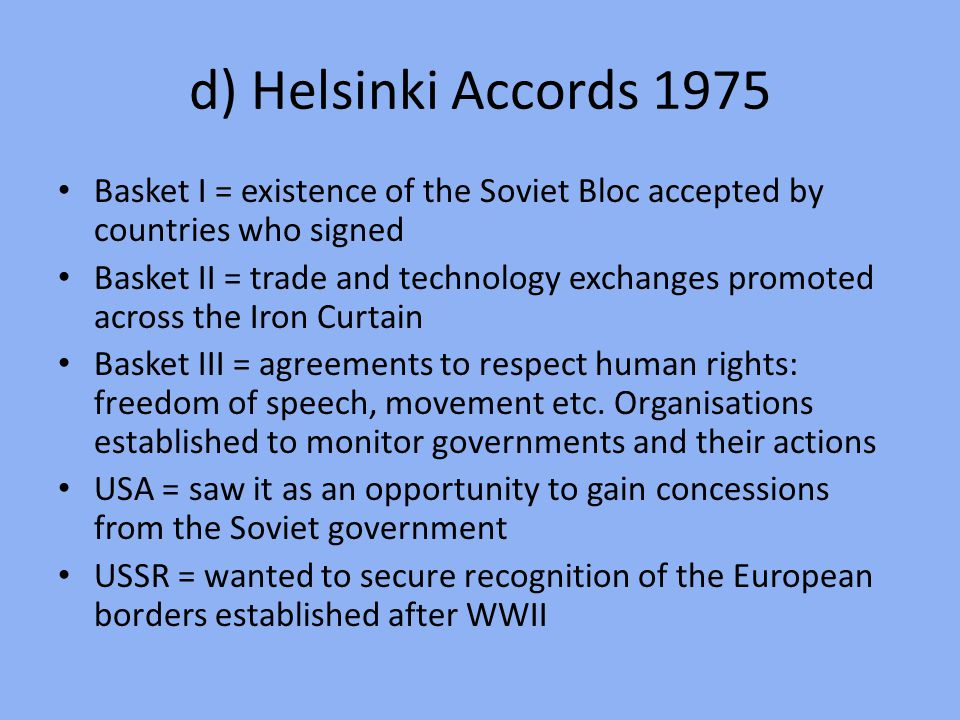 d) Helsinki Accords 1975 Basket I = existence of the Soviet Bloc accepted by countries who signed.