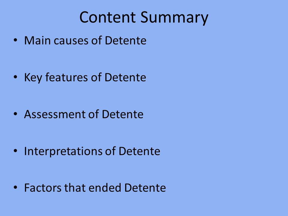 Content Summary Main causes of Detente Key features of Detente