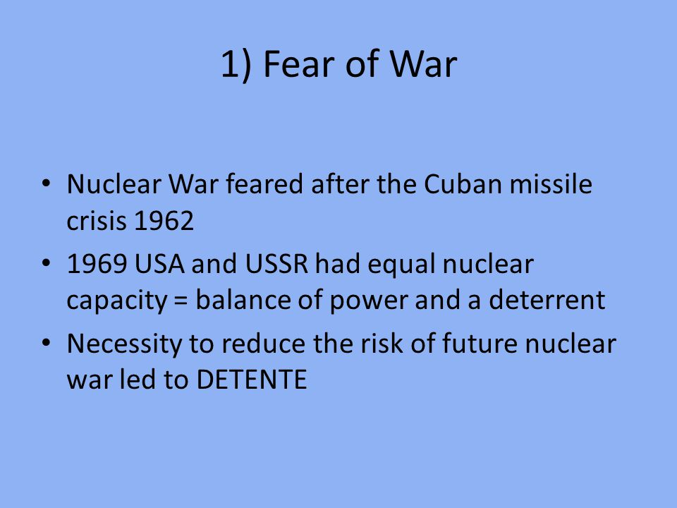 1) Fear of War Nuclear War feared after the Cuban missile crisis 1962