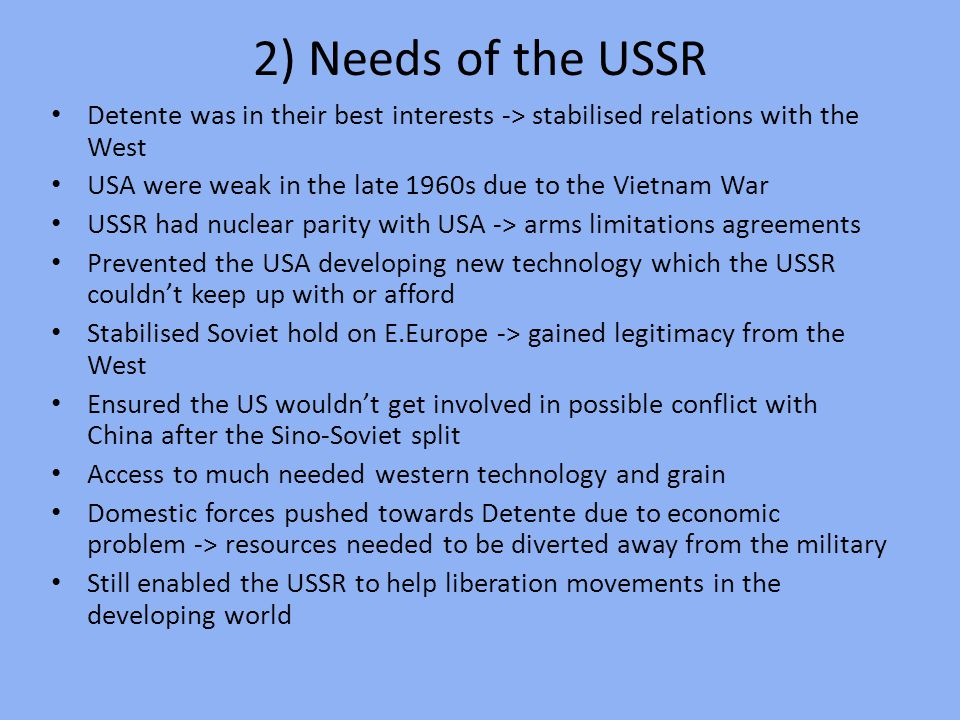 2) Needs of the USSR Detente was in their best interests -> stabilised relations with the West.