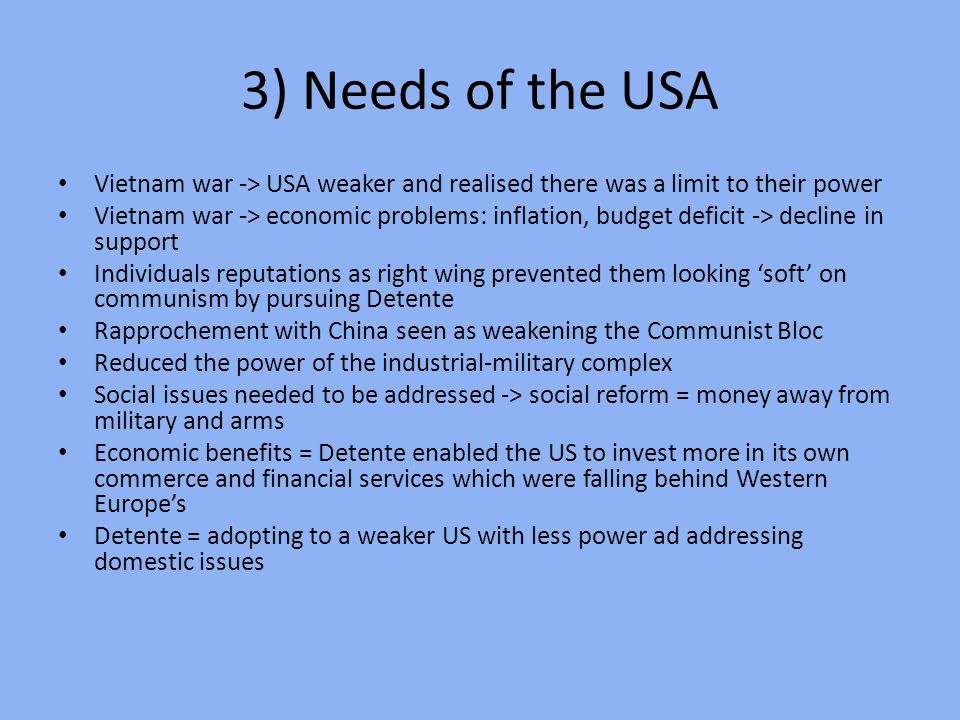 3) Needs of the USA Vietnam war -> USA weaker and realised there was a limit to their power.