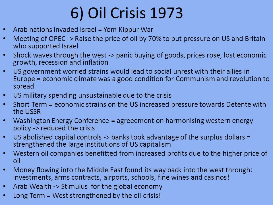 6) Oil Crisis 1973 Arab nations invaded Israel = Yom Kippur War