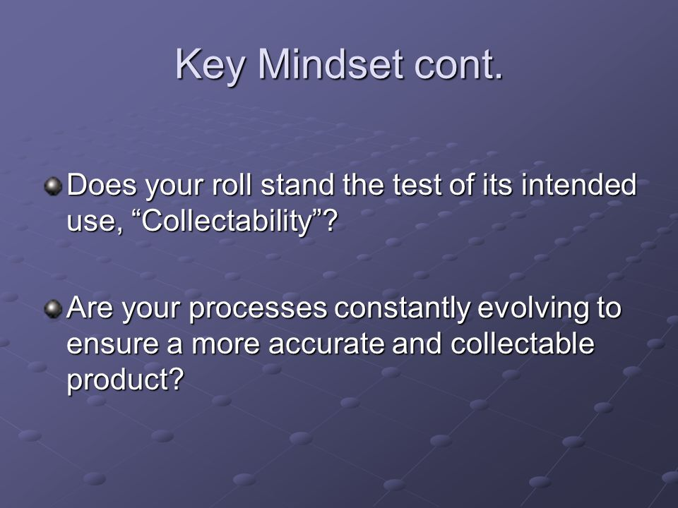 Key Mindset cont. Does your roll stand the test of its intended use, Collectability
