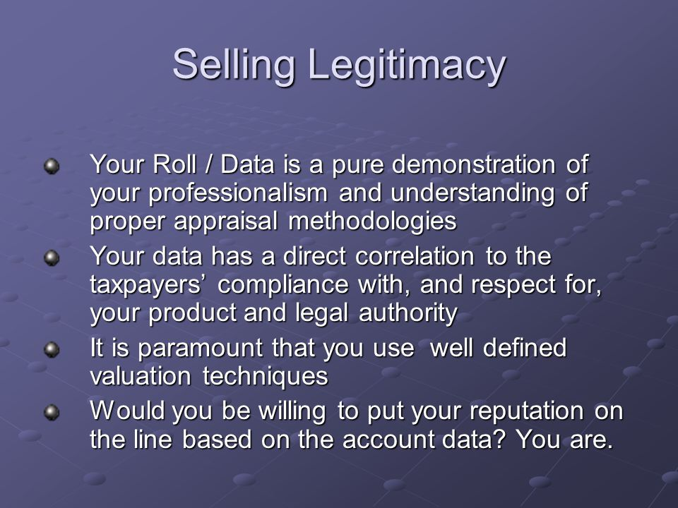 Selling Legitimacy Your Roll / Data is a pure demonstration of your professionalism and understanding of proper appraisal methodologies.