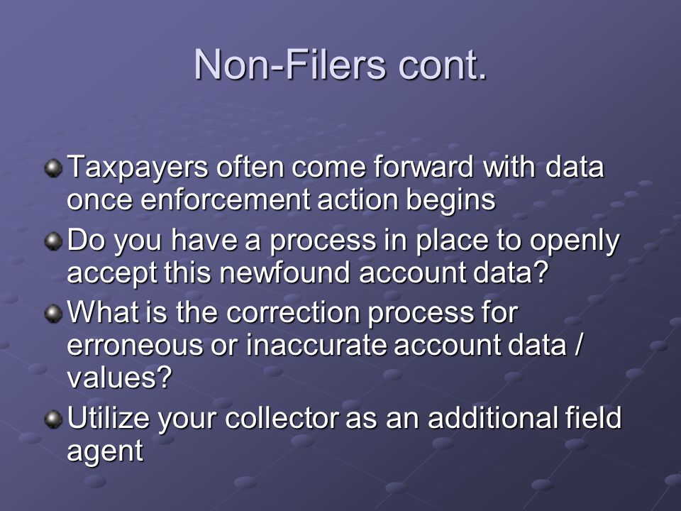 Non-Filers cont. Taxpayers often come forward with data once enforcement action begins.