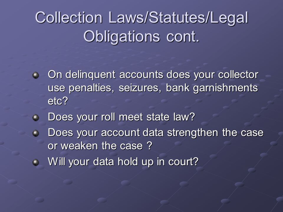 Collection Laws/Statutes/Legal Obligations cont.