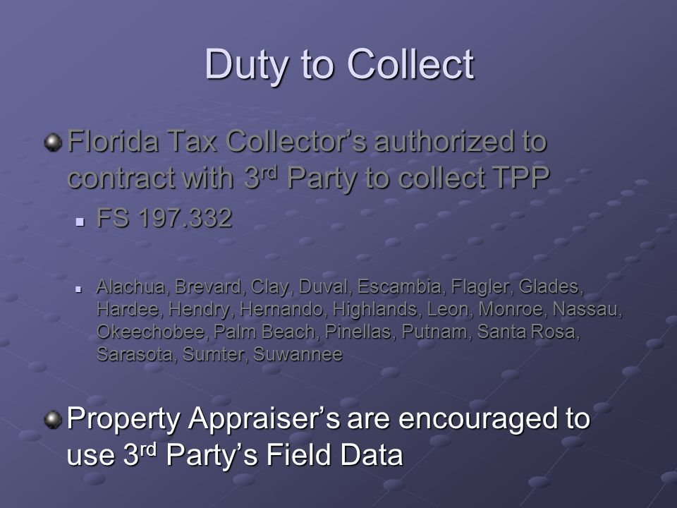 Duty to Collect Florida Tax Collector's authorized to contract with 3rd Party to collect TPP. FS 197.332.