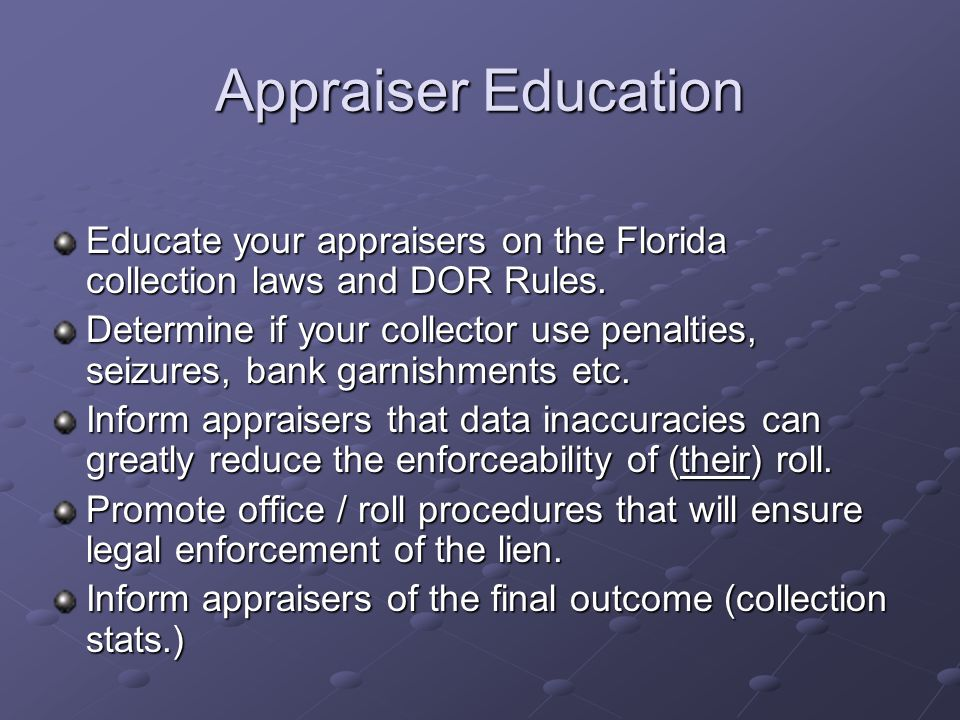 Appraiser Education Educate your appraisers on the Florida collection laws and DOR Rules.
