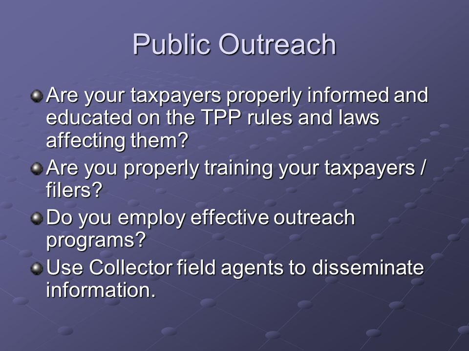 Public Outreach Are your taxpayers properly informed and educated on the TPP rules and laws affecting them