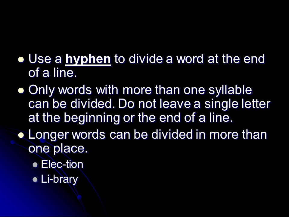 Use a hyphen to divide a word at the end of a line.